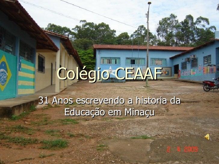 Colégio CEAAF 31 Anos escrevendo a historia da Educação em Minaçu