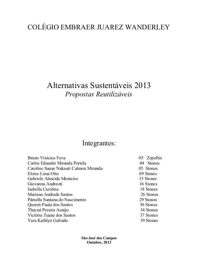 COLÉGIO EMBRAER JUAREZ WANDERLEY  Alternativas Sustentáveis 2013 Propostas Reutilizáveis  Integrantes: Bruno Vinicius Fava...