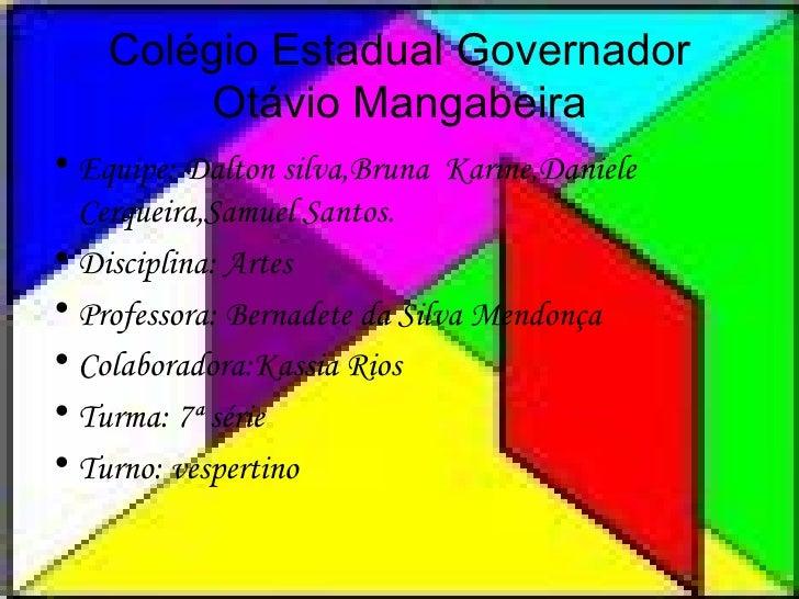 Colégio Estadual Governador Otávio Mangabeira <ul><li>Equipe: Dalton silva,Bruna  Karine,Daniele Cerqueira,Samuel Santos. ...