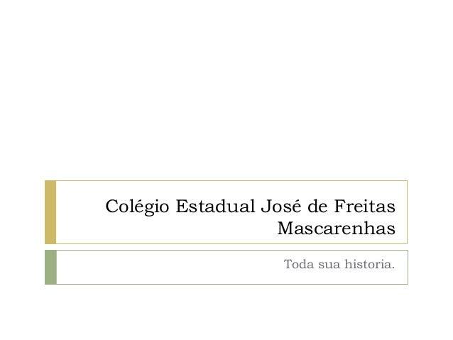 Colégio Estadual José de Freitas Mascarenhas Toda sua historia.