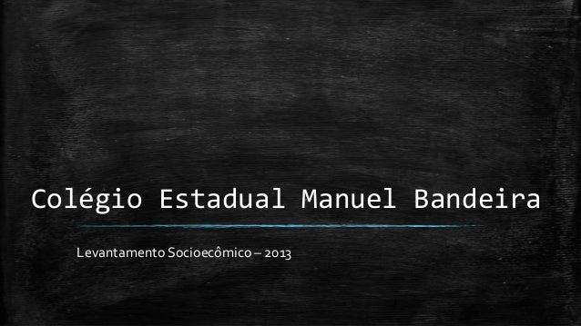 Colégio Estadual Manuel Bandeira Levantamento Socioecômico – 2013