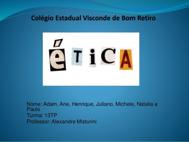 Nome: Adam, Ane, Henrique, Juliano, Michele, Natalia e  Paulo  Turma: 13TP  Professor: Alexandre Misturini