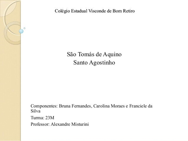 Colégio Estadual Visconde de Bom RetiroColégio Estadual Visconde de Bom Retiro São Tomás de Aquino Santo Agostinho Compone...