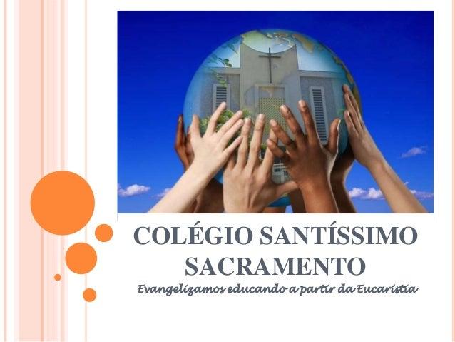 COLÉGIO SANTÍSSIMO SACRAMENTO Evangelizamos educando a partir da Eucaristia
