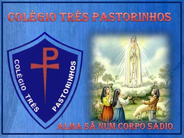 Colégio Três Pastorinhos<br />Alma sã num corpo sadio.<br />
