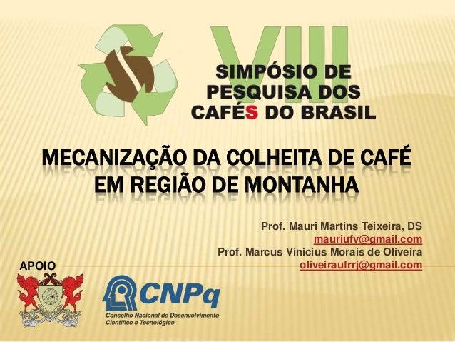 MECANIZAÇÃO DA COLHEITA DE CAFÉ EM REGIÃO DE MONTANHA  APOIO  Prof. Mauri Martins Teixeira, DS mauriufv@gmail.com Prof. Ma...
