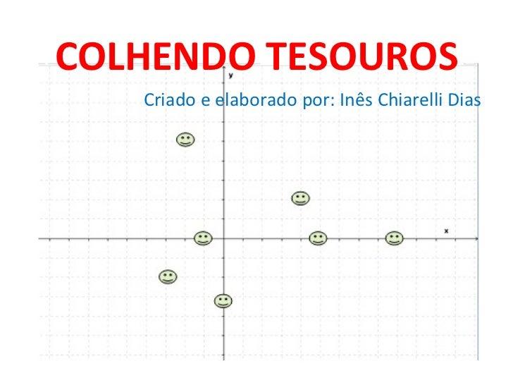 COLHENDO TESOUROS Criado e elaborado por: Inês Chiarelli Dias