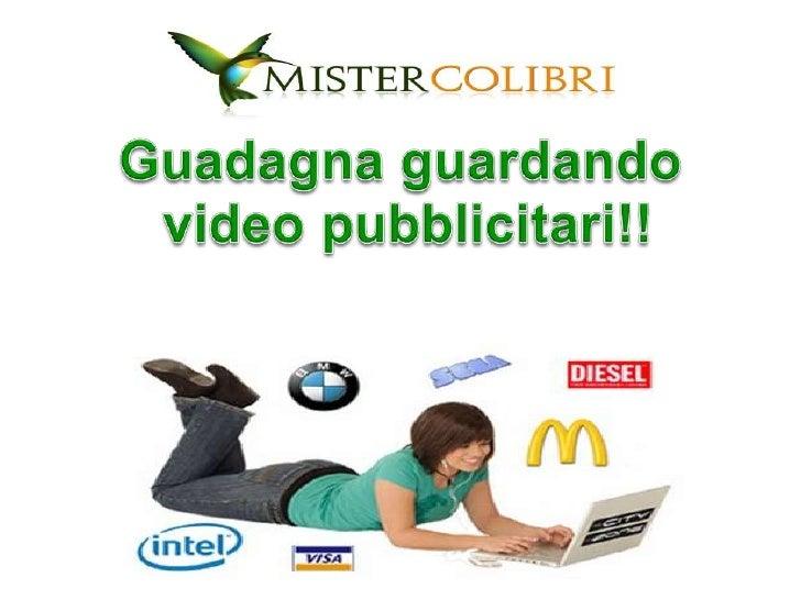 Guadagna guardando<br /> video pubblicitari!!<br />