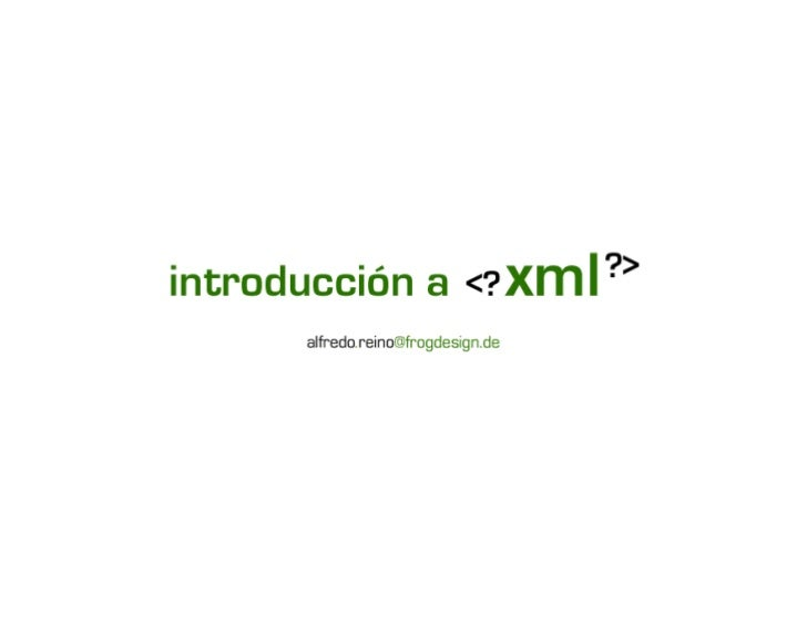 ¿Qué es XML?§ XML es un subconjunto de SGML (Standard  Generalised Mark-up Language), simplificado y  adaptado a Internet....