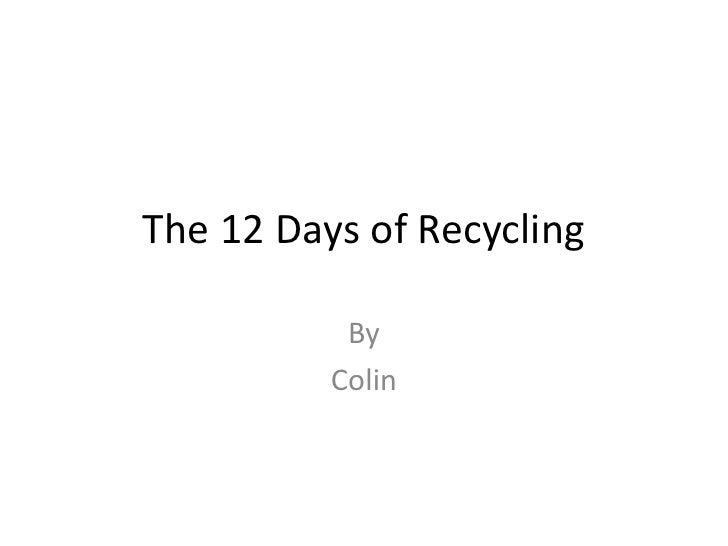 The 12 Days of Recycling<br />By<br />Colin<br />