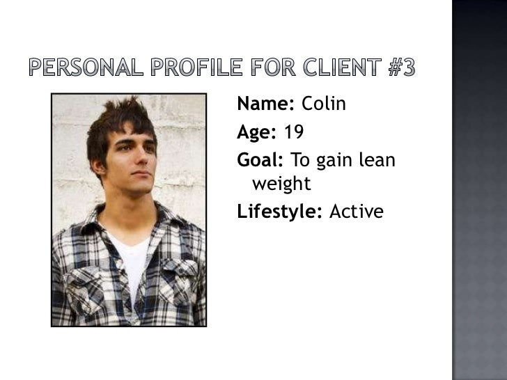 Personal Profile for Client #3<br />Name: Colin<br />Age: 19<br />Goal: To gain lean weight<br />Lifestyle: Active<br />