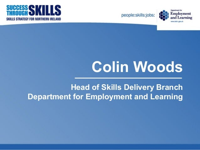 Colin Woods Head of Skills Delivery Branch Department for Employment and Learning