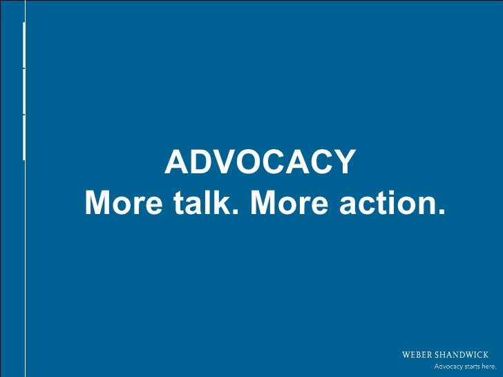 Arial Bold 24pt Arial Regular 20pt ADVOCACY  More talk. More action.