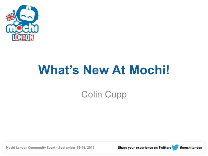 What's New At Mochi!      Colin Cupp