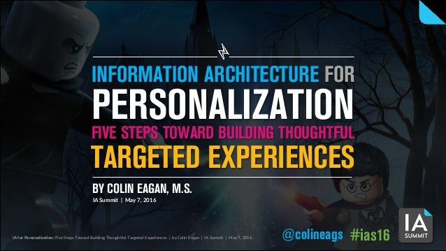 IA for Personalization: Five Steps Toward Building Thoughtful Targeted Experiences | by Colin Eagan | IA Summit | May 7, 2...