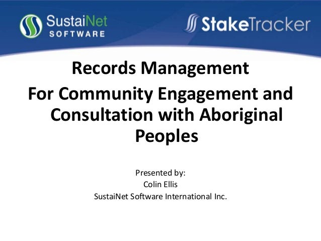 Records ManagementFor Community Engagement andConsultation with AboriginalPeoplesPresented by:Colin EllisSustaiNet Softwar...