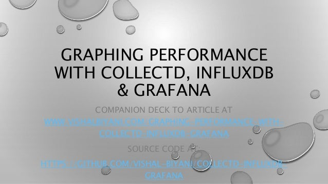 GRAPHING PERFORMANCE WITH COLLECTD, INFLUXDB & GRAFANA COMPANION DECK TO ARTICLE AT WWW.VISHALBIYANI.COM/GRAPHING-PERFORMA...