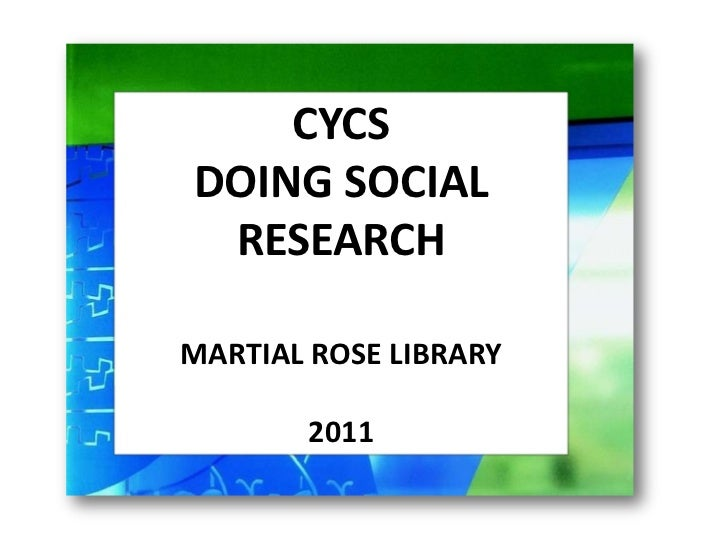 CYCS<br />DOING SOCIAL RESEARCH <br />MARTIAL ROSE LIBRARY<br />2011<br />