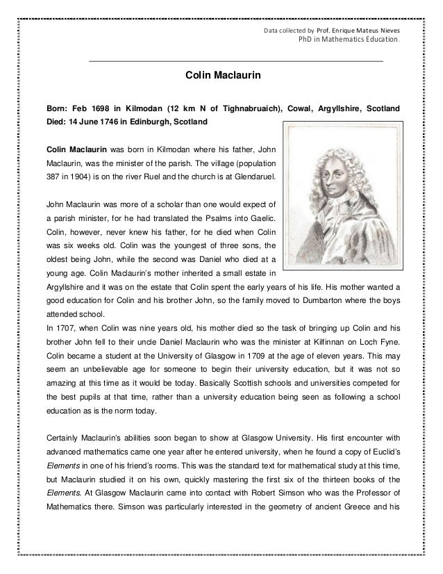 Data collected by Prof. Enrique Mateus NievesPhD in Mathematics Education.Colin MaclaurinBorn: Feb 1698 in Kilmodan (12 km...