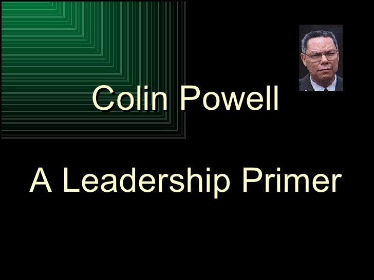Colin Powell A Leadership Primer