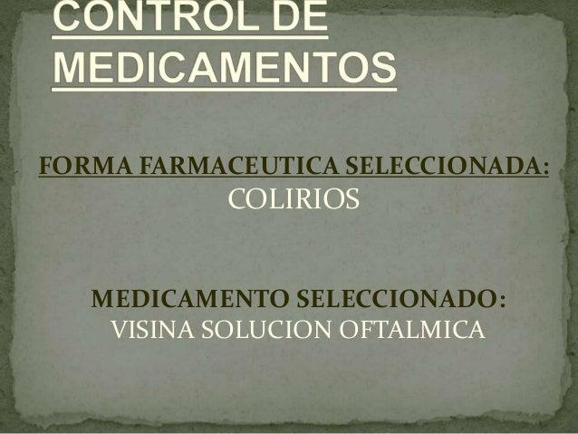 MEDICAMENTO SELECCIONADO: VISINA SOLUCION OFTALMICA FORMA FARMACEUTICA SELECCIONADA: COLIRIOS