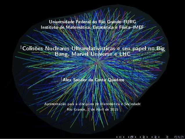 Universidade Federal do Rio GrandeFURG Instituto de Matemática, Estatística e FísicaIMEF ‡Colisões Nucleares Ultrarelativí...