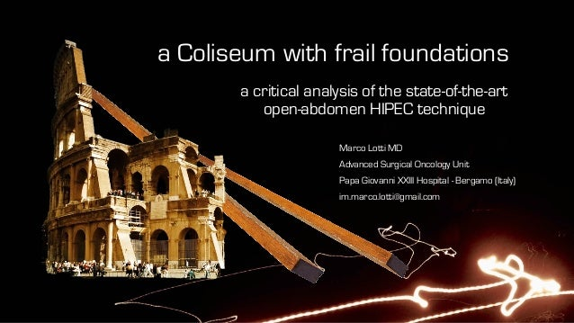 a Coliseum with frail foundations a critical analysis of the state-of-the-art open-abdomen HIPEC technique Marco Lotti MD ...