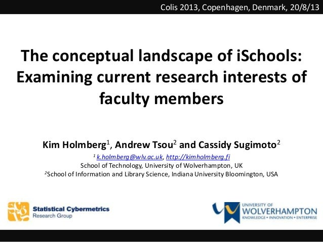 The conceptual landscape of iSchools: Examining current research interests of faculty members Kim Holmberg1, Andrew Tsou2 ...