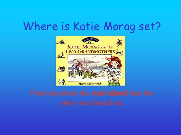Where is Katie Morag set?<br />Find out about the real island that the story was based on.<br />