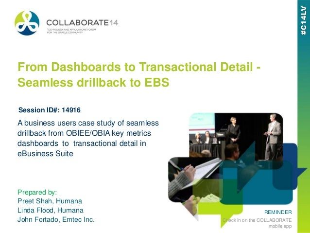REMINDER Check in on the COLLABORATE mobile app From Dashboards to Transactional Detail - Seamless drillback to EBS Prepar...