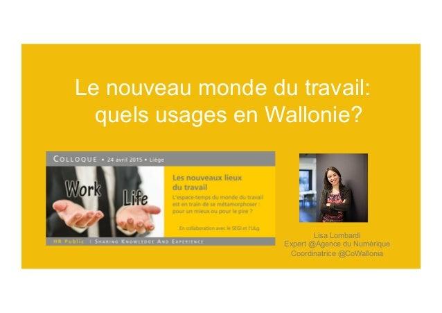 Lisa Lombardi Expert @Agence du Numérique Coordinatrice @CoWallonia Le nouveau monde du travail: quels usages en Wallonie...
