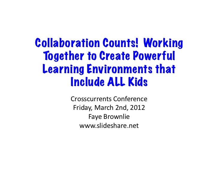 Collaboration Counts! Working Together to Create Powerful Learning Environments that       Include ALL Kids      Crosscurr...