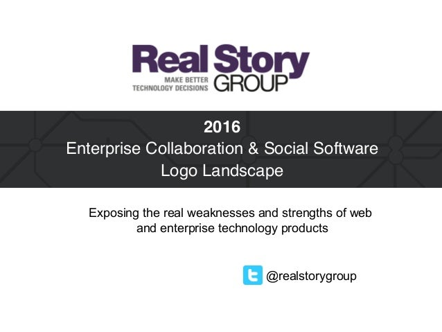 @realstorygroup 2016 Enterprise Collaboration & Social Software Logo Landscape Exposing the real weaknesses and strength...