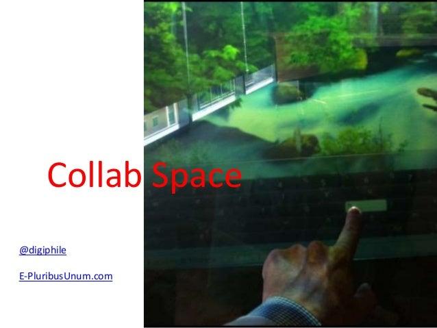 Collab Space  @digiphile  E-PluribusUnum.com