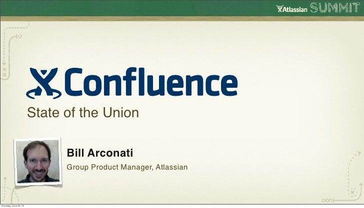 State of the Union                              Bill Arconati                              Group Product Manager, Atlassia...