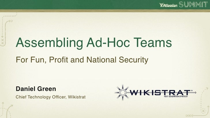 Assembling Ad-Hoc TeamsFor Fun, Profit and National SecurityDaniel GreenChief Technology Officer, Wikistrat