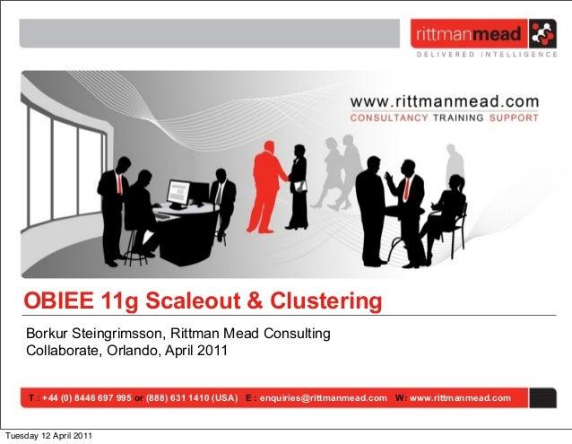 OBIEE 11g Scaleout & Clustering    Borkur Steingrimsson, Rittman Mead Consulting    Collaborate, Orlando, April 2011     T...