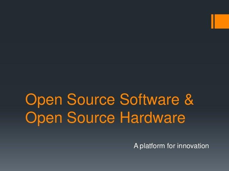 Open Source Software &Open Source Hardware              A platform for innovation