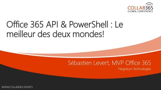 WWW.COLLAB365.EVENTSWWW.COLLAB365.EVENTS Office 365 API & PowerShell : Le meilleur des deux mondes!