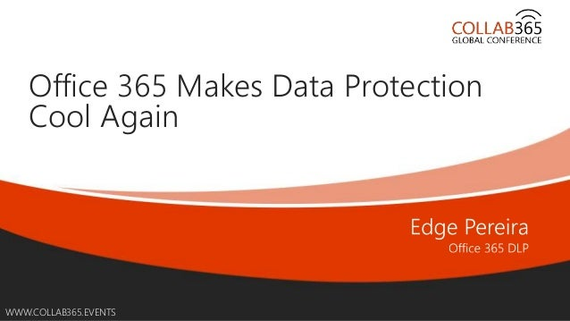 Online Conference June 17th and 18th 2015 WWW.COLLAB365.EVENTS Office 365 Makes Data Protection Cool Again