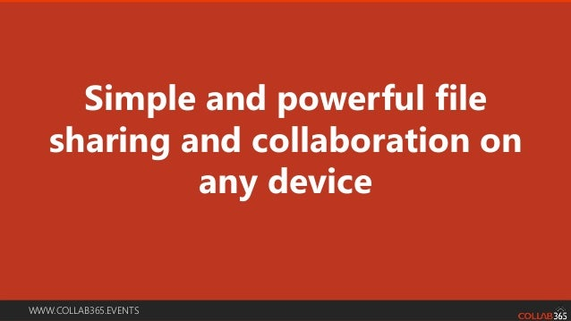 WWW.COLLAB365.EVENTS Simple and powerful file sharing and collaboration on any device