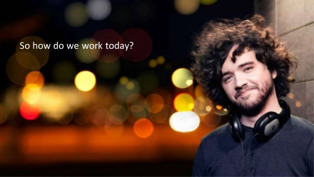 So how do we work today?