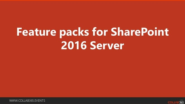 """WWW.COLLAB365.EVENTS Why upgrade to SharePoint 2016 • """"Cloud Power"""" • SharePoint 2016 is truly """"Cloud hybrid ready."""" – sea..."""