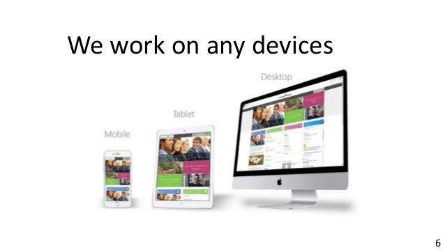 Online Conference June 17th and 18th 2015 6 We work on any devices