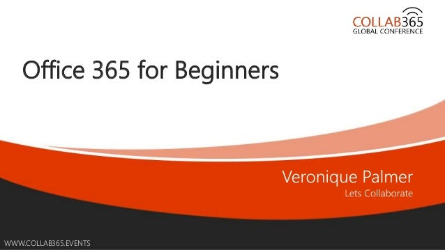 Online Conference June 17th and 18th 2015 WWW.COLLAB365.EVENTS Office 365 for Beginners