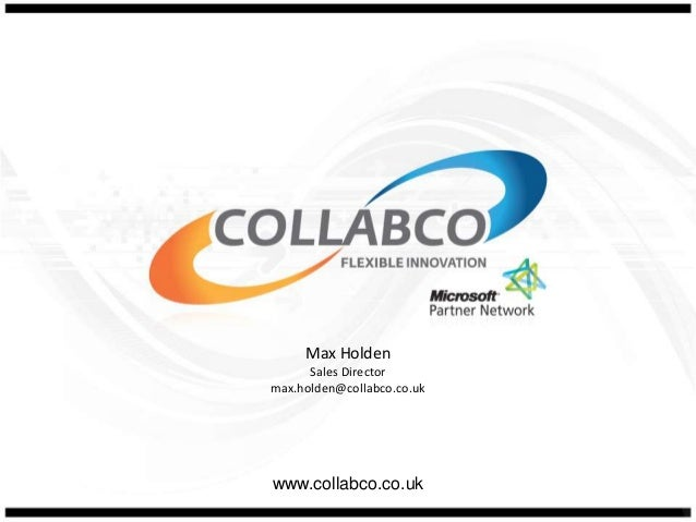 Max Holden Sales Director max.holden@collabco.co.uk  www.collabco.co.uk