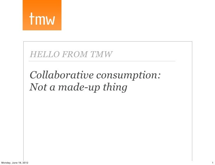 HELLO FROM TMW                        Collaborative consumption:                        Not a made-up thingMonday, June 18...