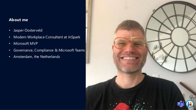 About me • Jasper Oosterveld • Modern Workplace Consultant at InSpark • Microsoft MVP • Governance, Compliance & Microsoft...