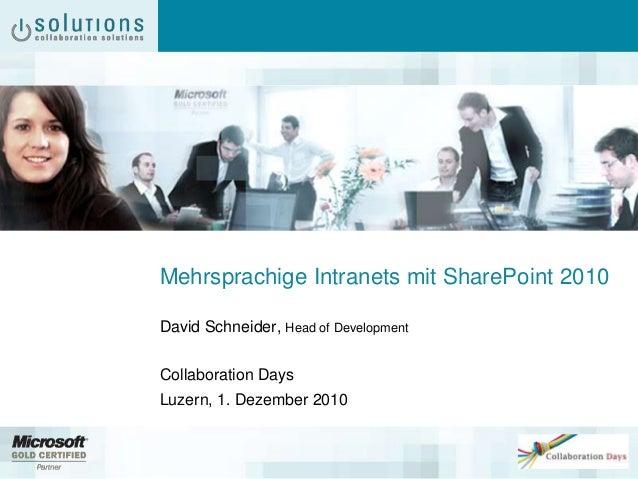 Mehrsprachige Intranets mit SharePoint 2010 David Schneider, Head of Development Collaboration Days Luzern, 1. Dezember 20...