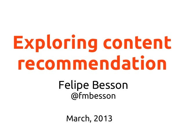 Exploring content recommendation Felipe Besson @fmbesson March, 2013